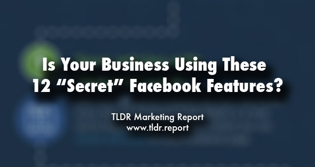 "12 ""Secret"" Facebook Features That Could Make Your Business Wealthy"